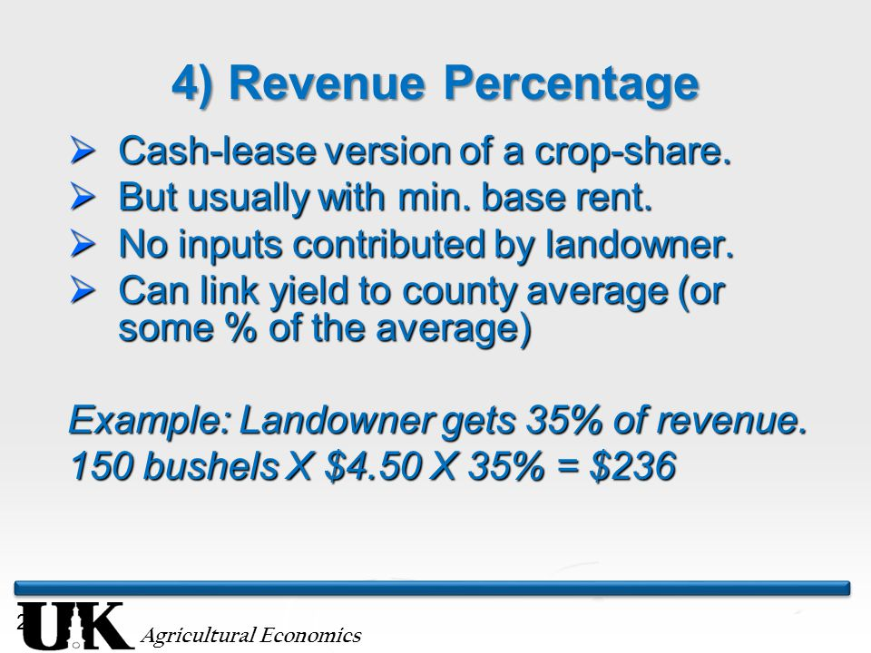 Agricultural Economics 29 4) Revenue Percentage  Cash-lease version of a crop-share.