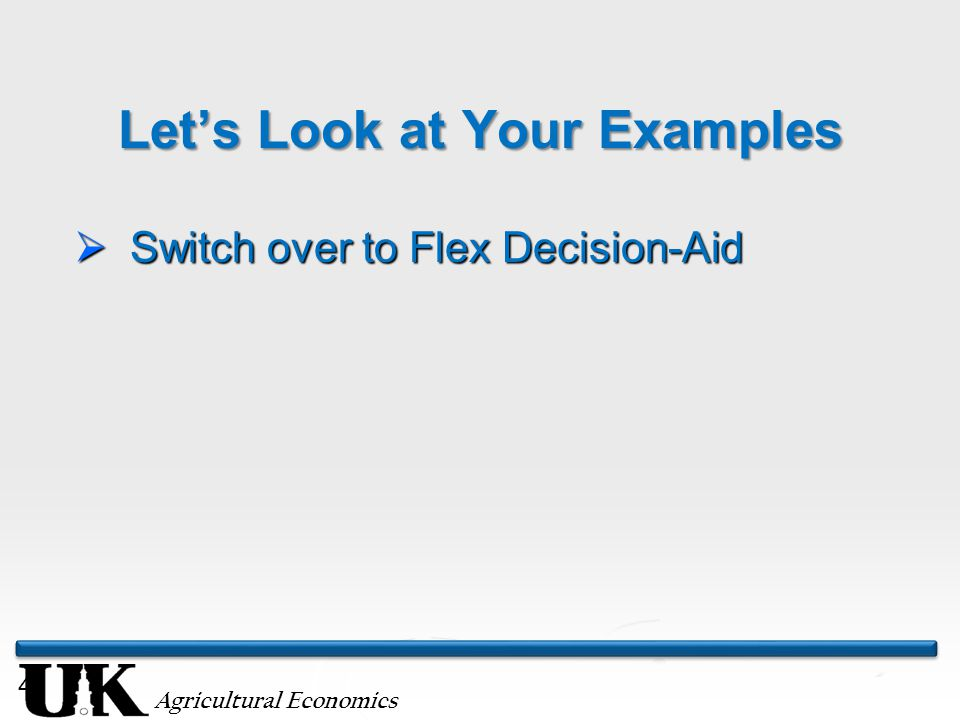 Agricultural Economics 40 Let's Look at Your Examples  Switch over to Flex Decision-Aid