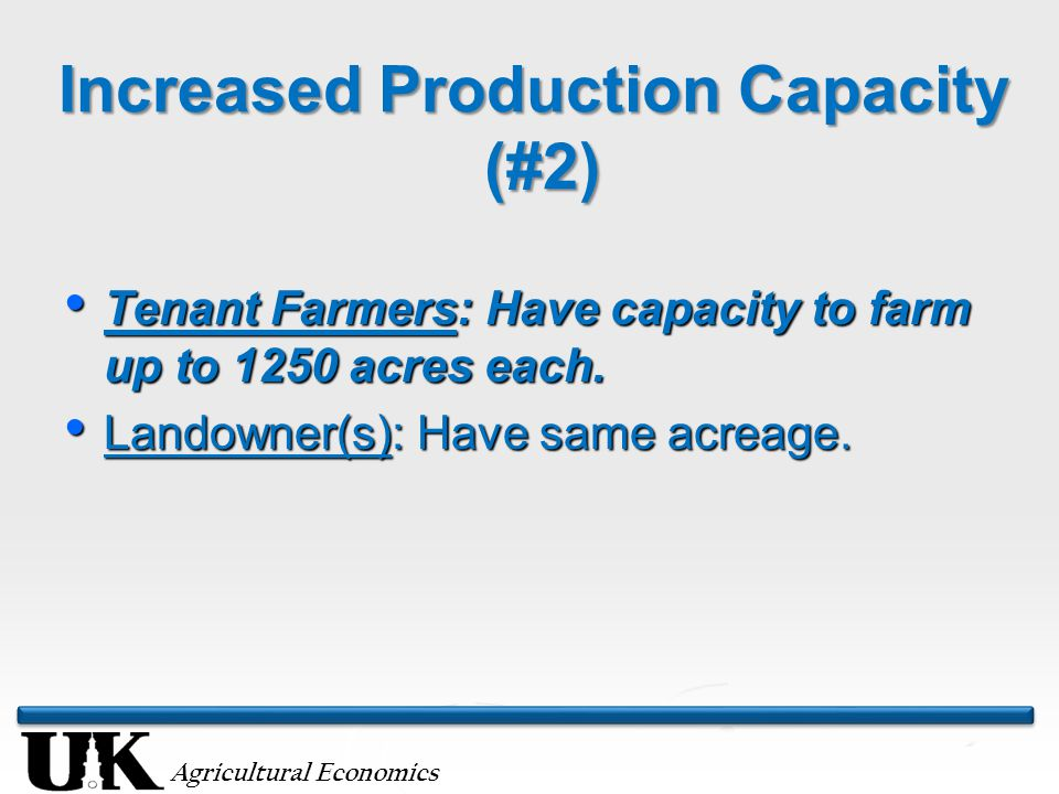 Agricultural Economics Increased Production Capacity (#2) Tenant Farmers: Have capacity to farm up to 1250 acres each.