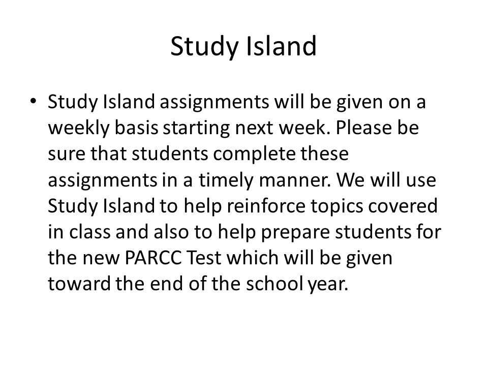 Study Island Study Island assignments will be given on a weekly basis starting next week.