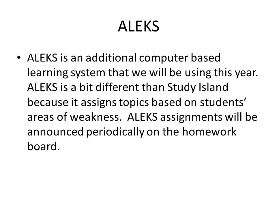 ALEKS ALEKS is an additional computer based learning system that we will be using this year.
