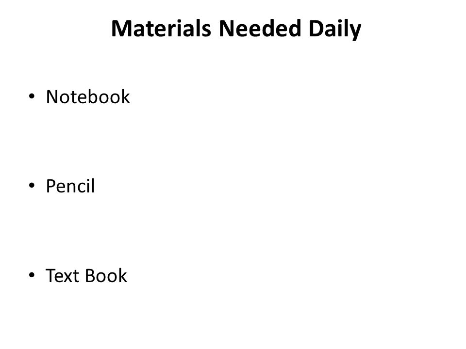 Materials Needed Daily Notebook Pencil Text Book