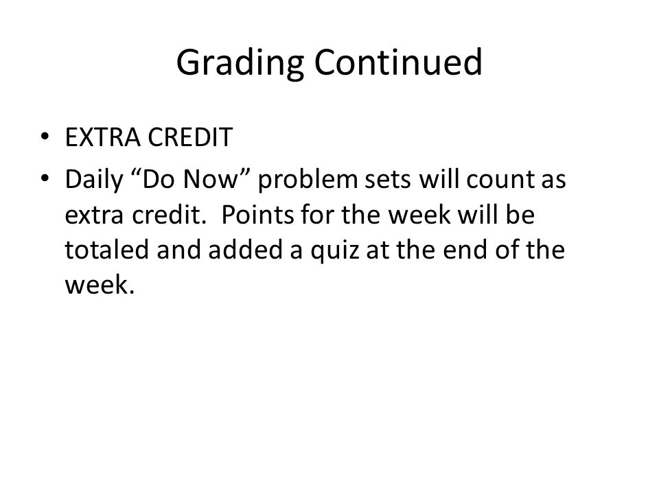 Grading Continued EXTRA CREDIT Daily Do Now problem sets will count as extra credit.
