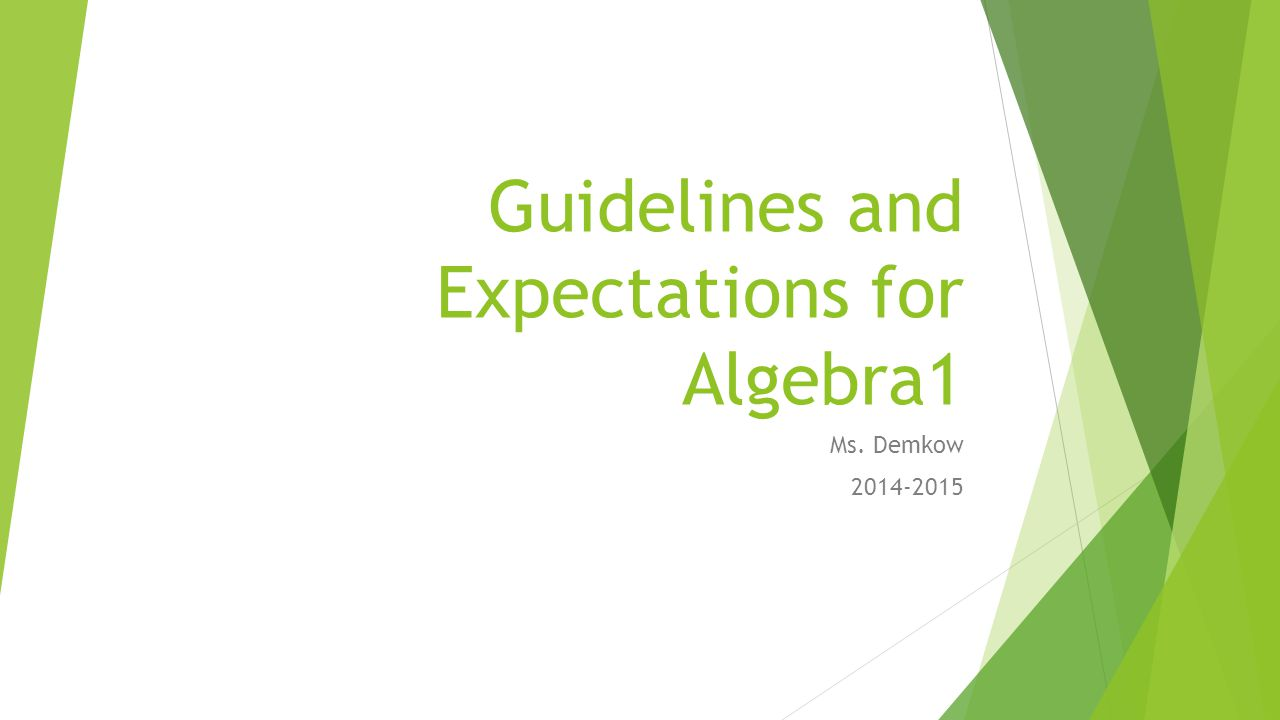 Guidelines and Expectations for Algebra1 Ms. Demkow