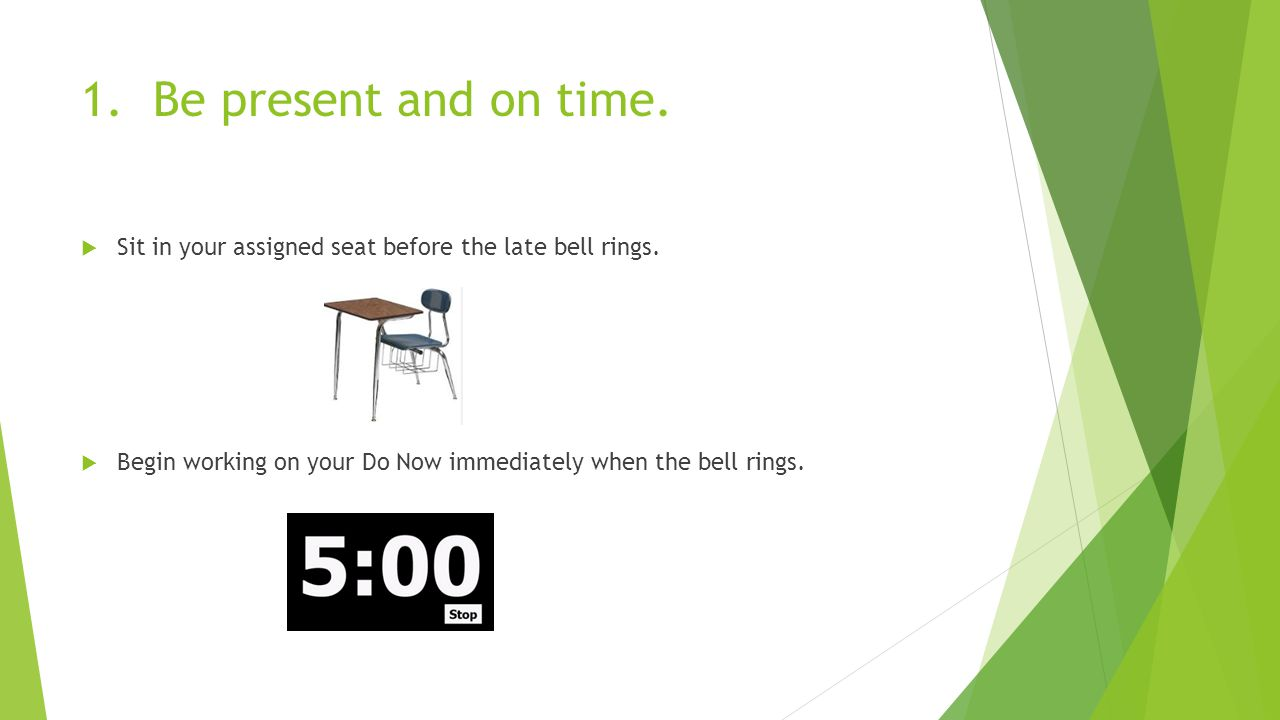 1. Be present and on time.  Sit in your assigned seat before the late bell rings.