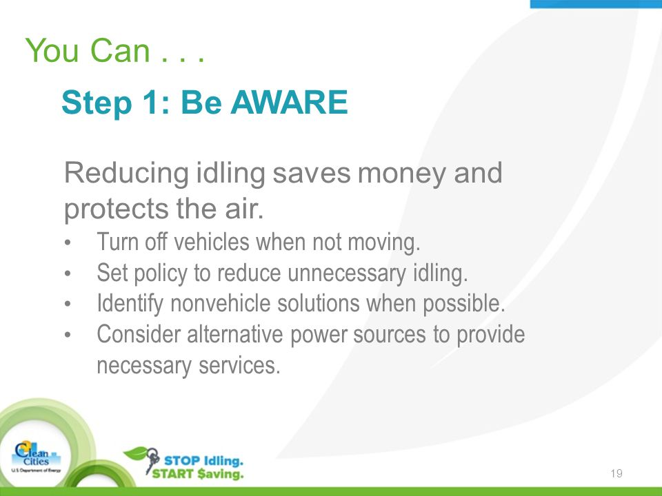 You Can... Step 1: Be AWARE Reducing idling saves money and protects the air.