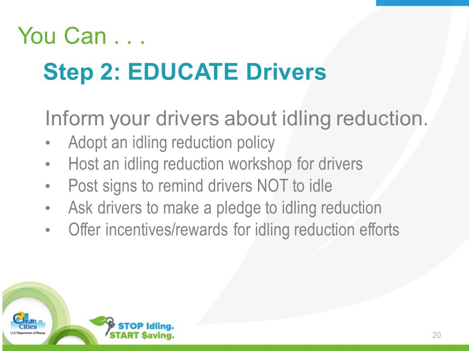 You Can... Step 2: EDUCATE Drivers Inform your drivers about idling reduction.