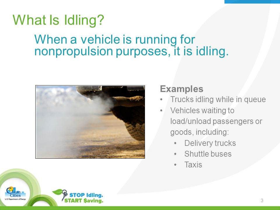 What Is Idling. When a vehicle is running for nonpropulsion purposes, it is idling.