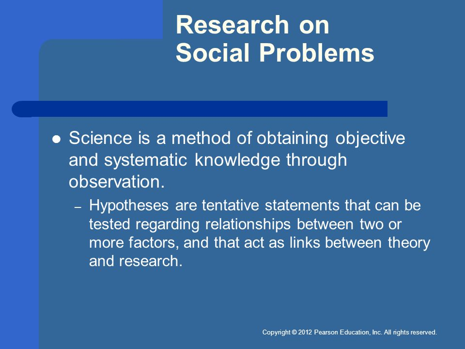 Research on Social Problems Science is a method of obtaining objective and systematic knowledge through observation.