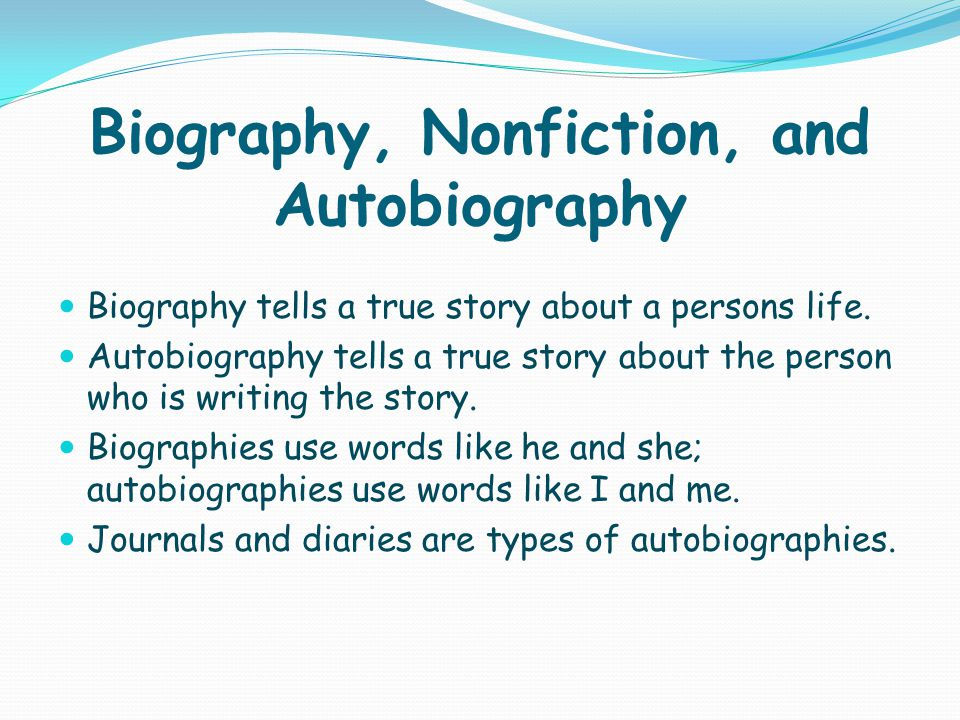 Biography, Nonfiction, and Autobiography Biography tells a true story about a persons life.