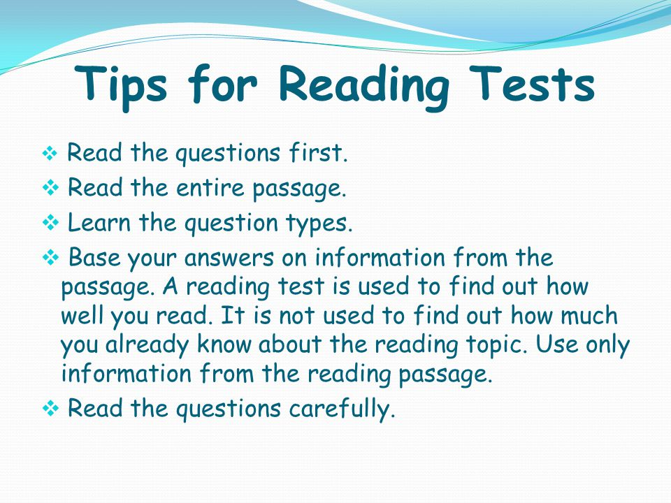 Tips for Reading Tests  Read the questions first.