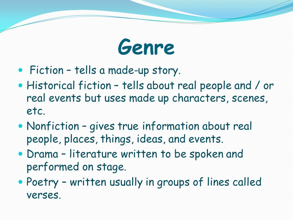 Genre Fiction – tells a made-up story.