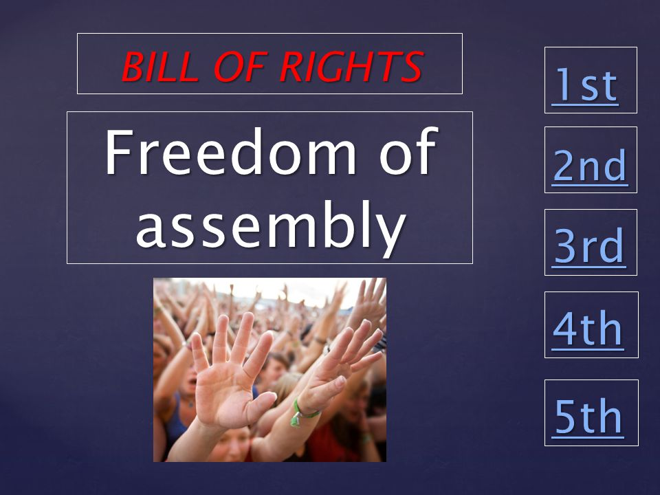 1st 2nd 3rd 4th 5th Freedom of assembly BILL OF RIGHTS