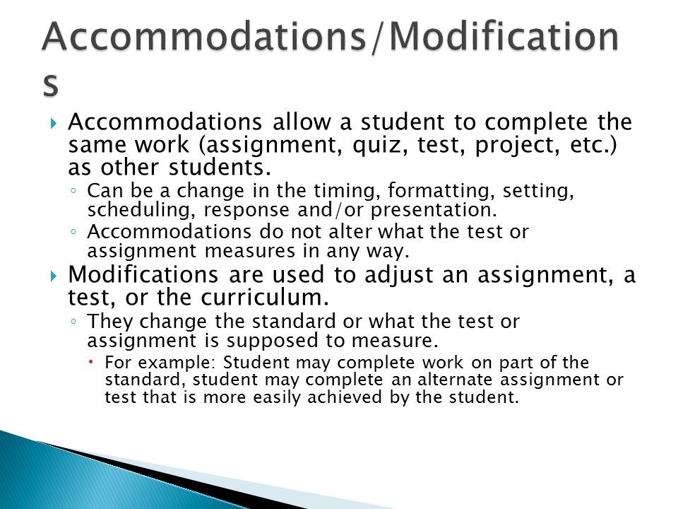  Accommodations allow a student to complete the same work (assignment, quiz, test, project, etc.) as other students.