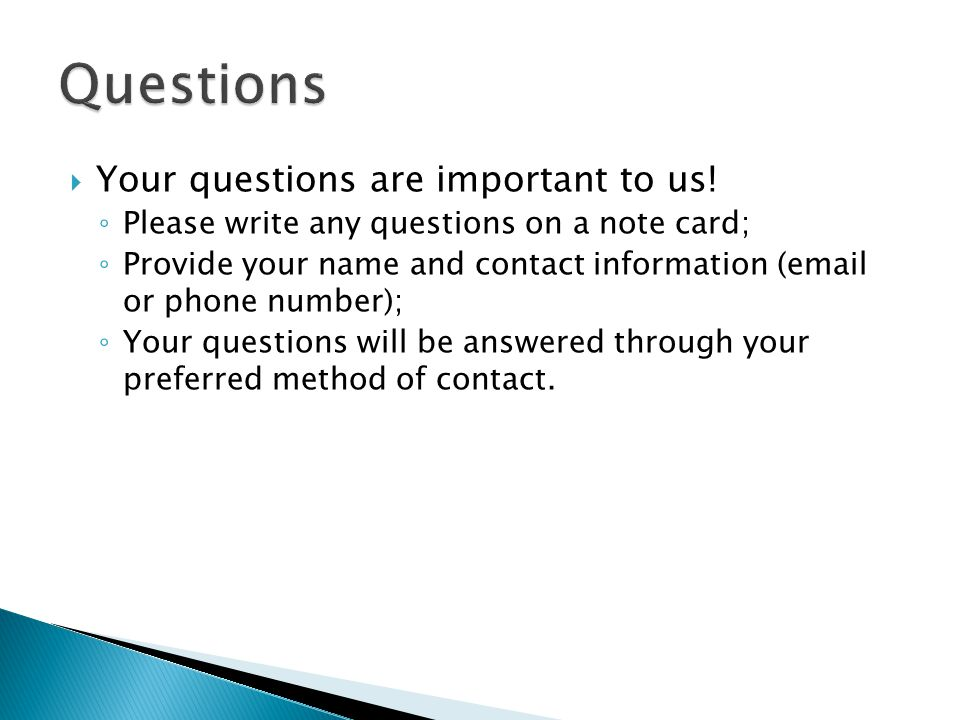  Your questions are important to us.