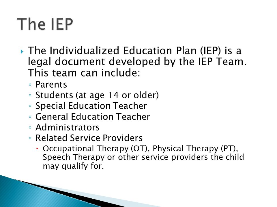  The Individualized Education Plan (IEP) is a legal document developed by the IEP Team.