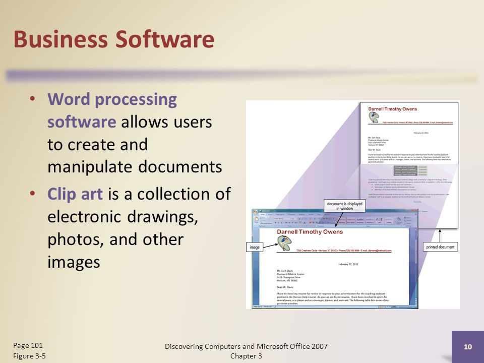 Business Software Word processing software allows users to create and manipulate documents Clip art is a collection of electronic drawings, photos, and other images 10 Page 101 Figure 3-5 Discovering Computers and Microsoft Office 2007 Chapter 3