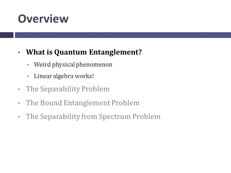Overview What is Quantum Entanglement. Weird physical phenomenon Linear algebra works.