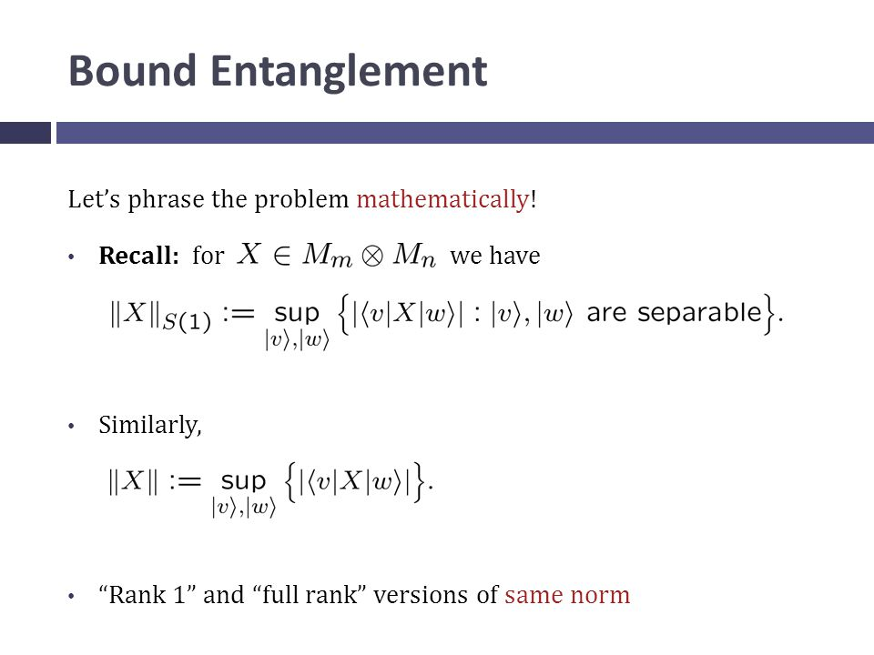 Bound Entanglement Let's phrase the problem mathematically.