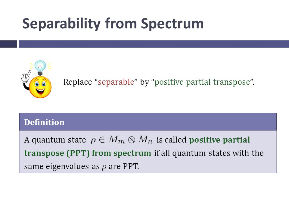 Separability from Spectrum Replace separable by positive partial transpose .