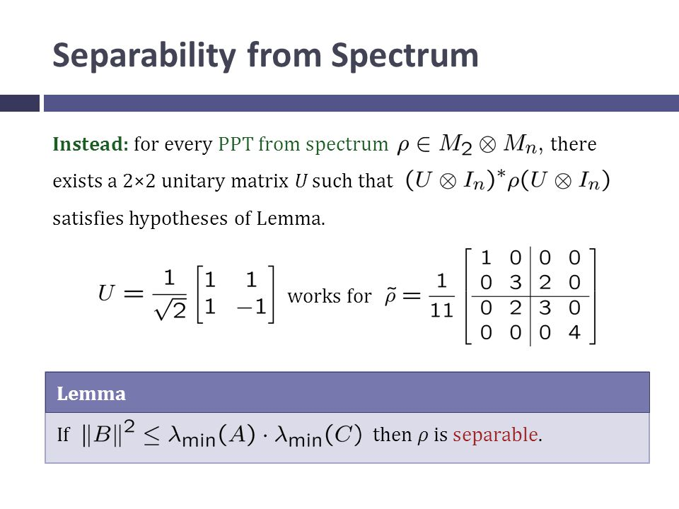 Separability from Spectrum Instead: for every PPT from spectrum there exists a 2×2 unitary matrix U such that satisfies hypotheses of Lemma.