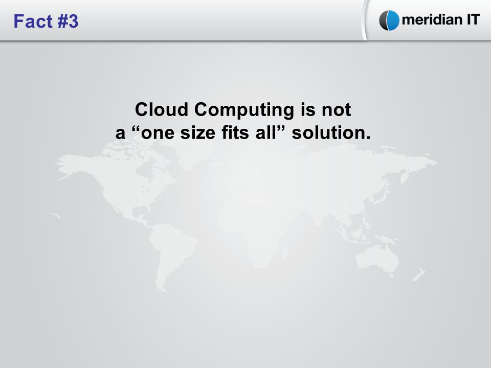Cloud Computing is not a one size fits all solution. Fact #3