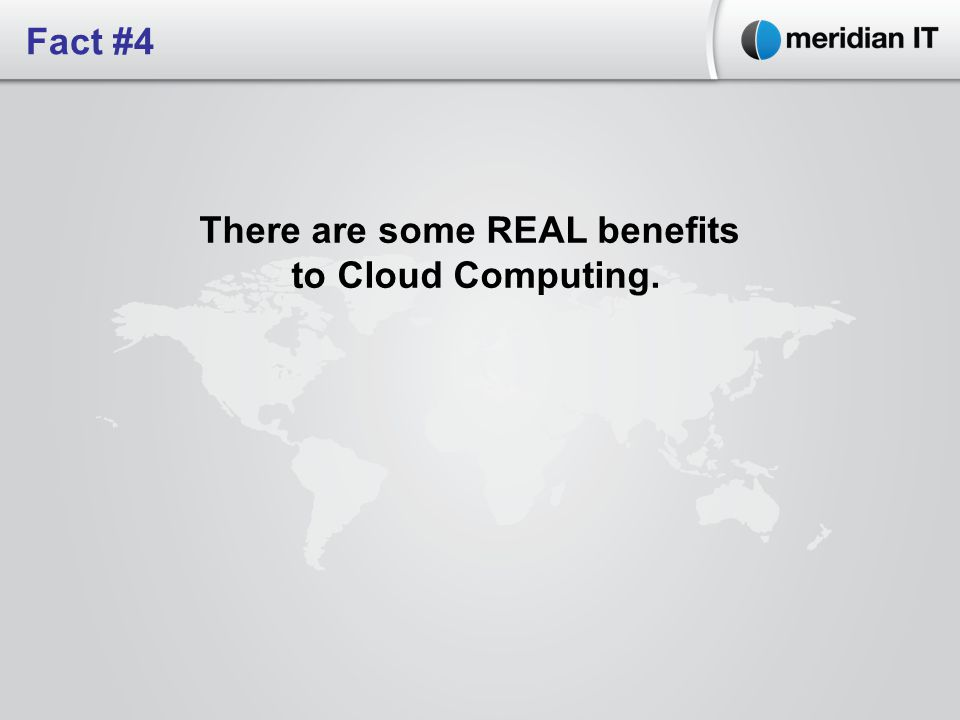 There are some REAL benefits to Cloud Computing. Fact #4
