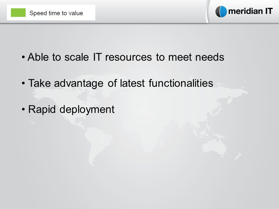 Able to scale IT resources to meet needs Take advantage of latest functionalities Rapid deployment