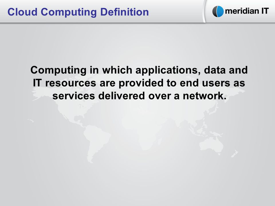 Computing in which applications, data and IT resources are provided to end users as services delivered over a network.