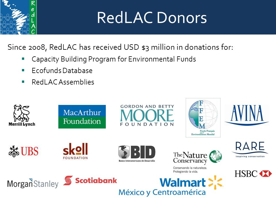 RedLAC Donors Since 2008, RedLAC has received USD $3 million in donations for:  Capacity Building Program for Environmental Funds  Ecofunds Database  RedLAC Assemblies
