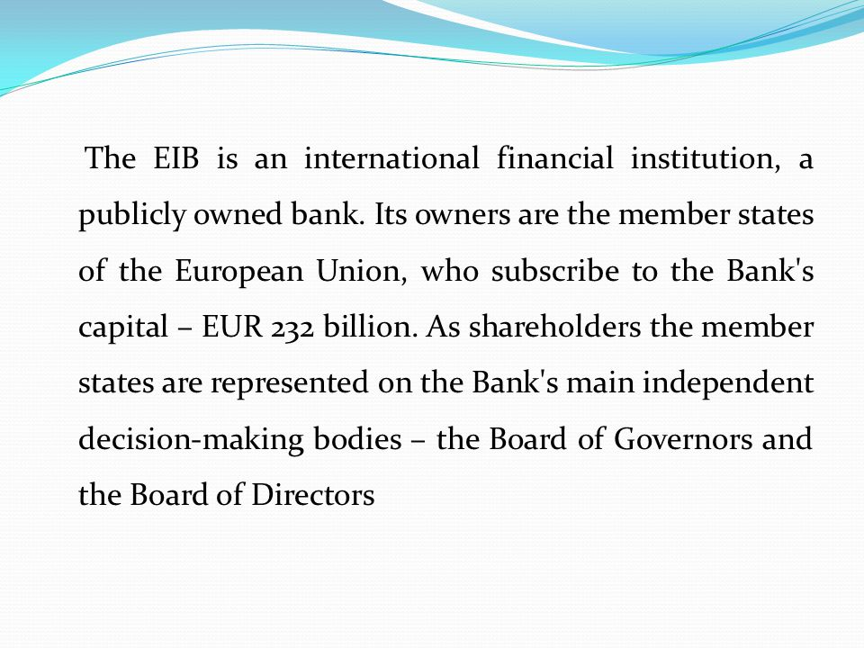 The EIB is an international financial institution, a publicly owned bank.