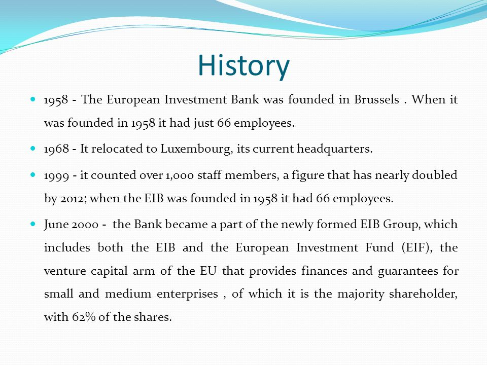 History The European Investment Bank was founded in Brussels.