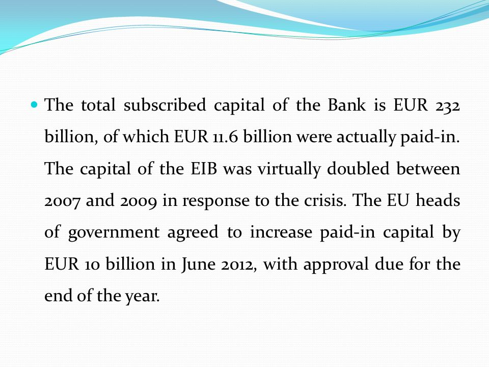 The total subscribed capital of the Bank is EUR 232 billion, of which EUR 11.6 billion were actually paid-in.