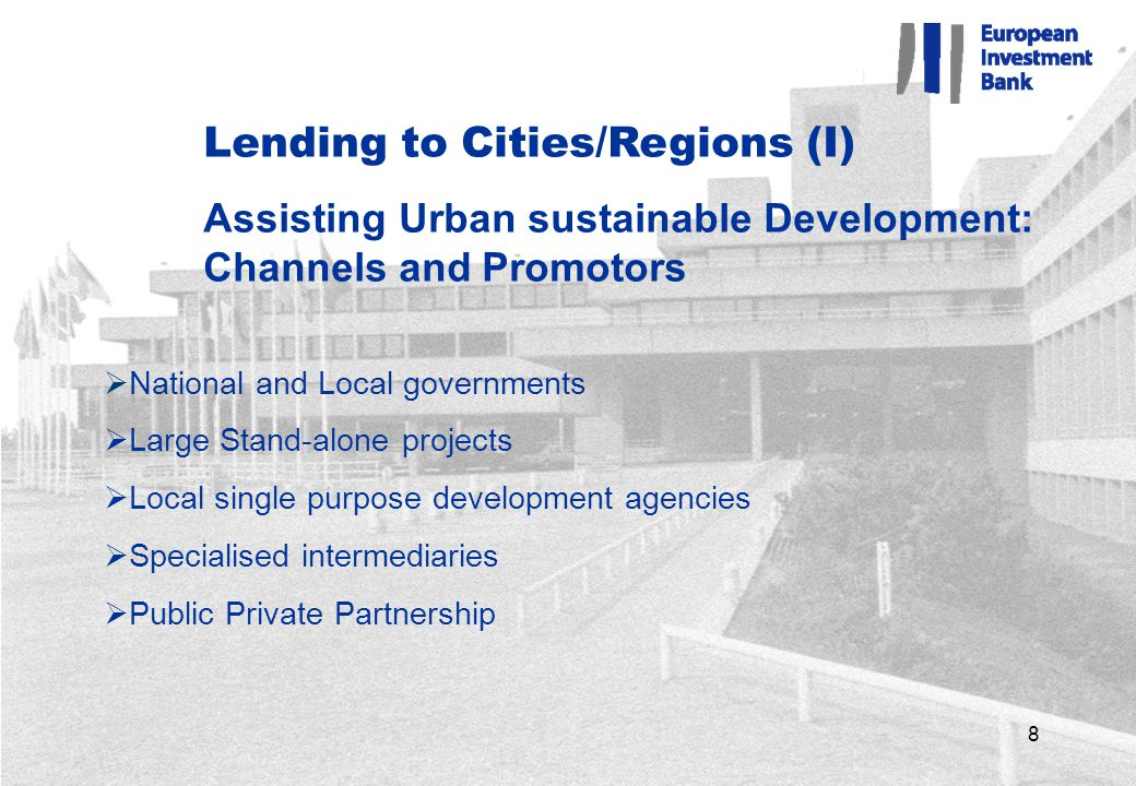 8 Lending to Cities/Regions (I) Assisting Urban sustainable Development: Channels and Promotors  National and Local governments  Large Stand-alone projects  Local single purpose development agencies  Specialised intermediaries  Public Private Partnership