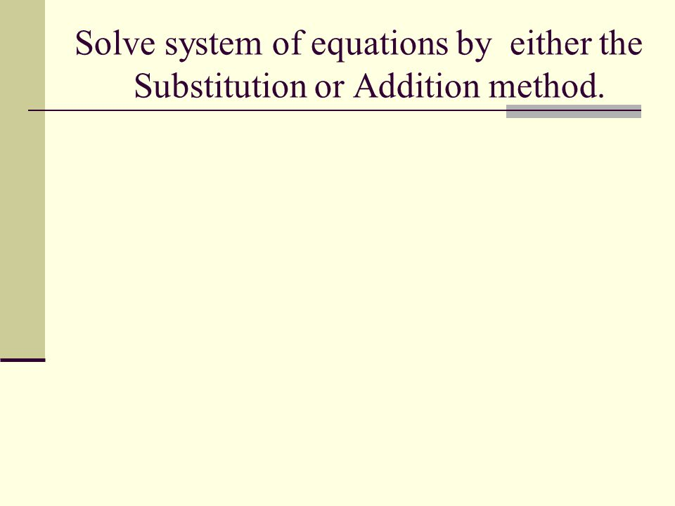 Solve system of equations by either the Substitution or Addition method.