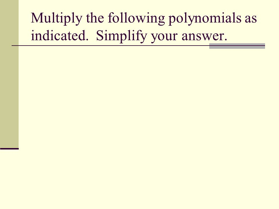 Multiply the following polynomials as indicated. Simplify your answer.