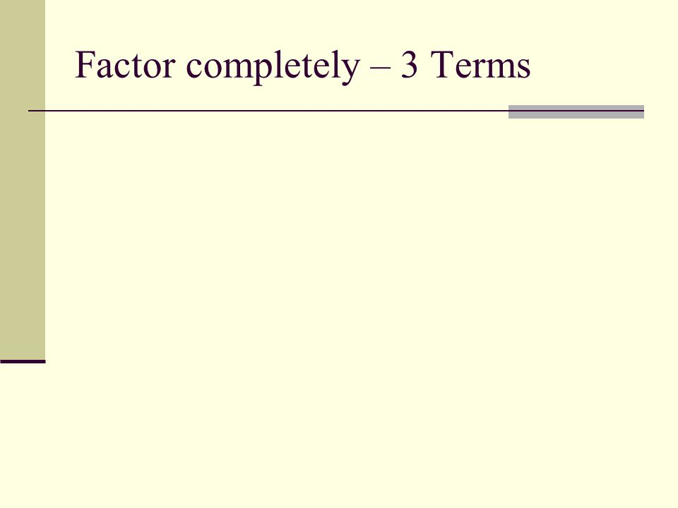 Factor completely – 3 Terms