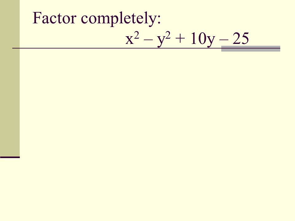 Factor completely: x 2 – y 2 + 10y – 25