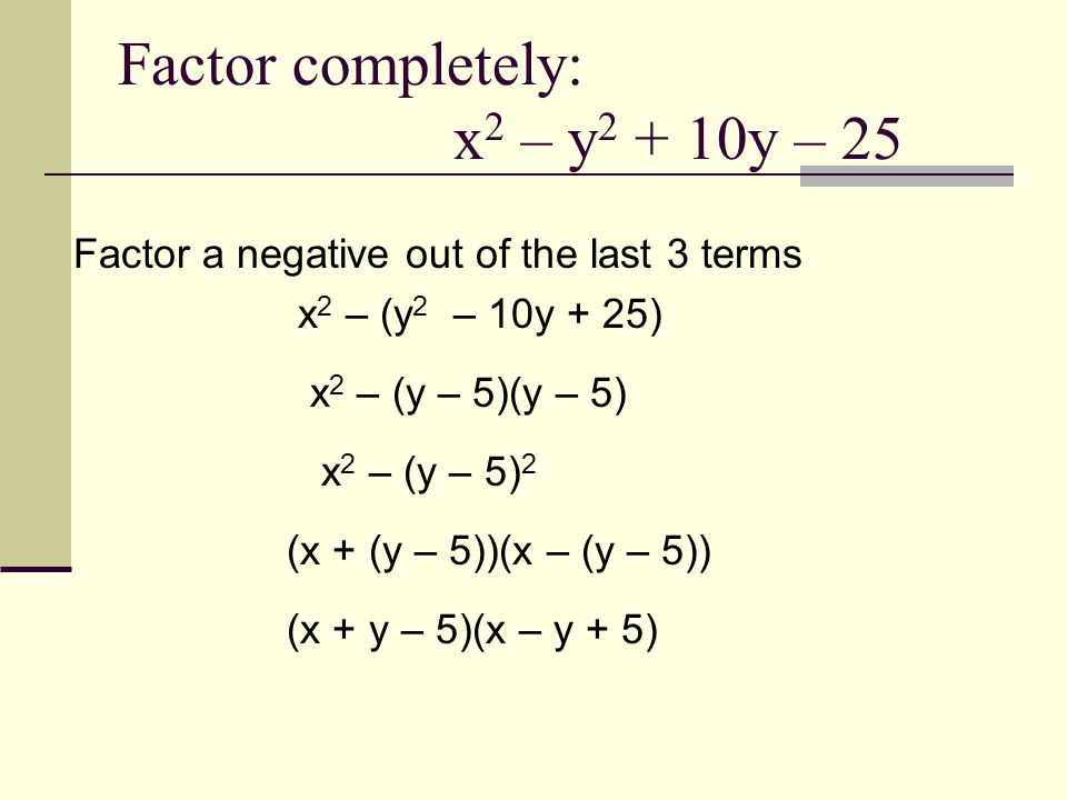Factor a negative out of the last 3 terms x 2 – (y 2 – 10y + 25) x 2 – (y – 5)(y – 5) x 2 – (y – 5) 2 (x + (y – 5))(x – (y – 5)) (x + y – 5)(x – y + 5)