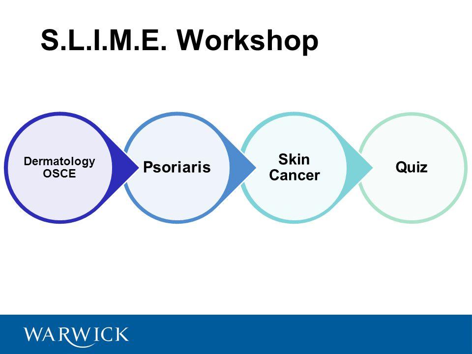 Dermatology: Skin cancer & Psoriasis S L I M E  Workshop Dr Rochelle