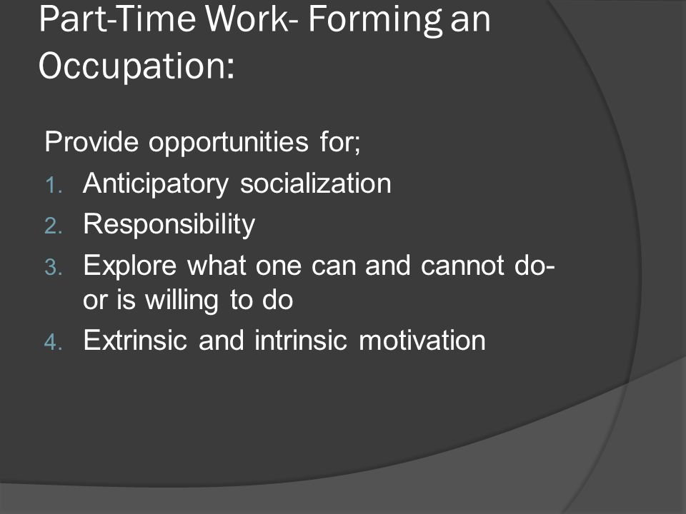 Part-Time Work- Forming an Occupation: Provide opportunities for; 1.