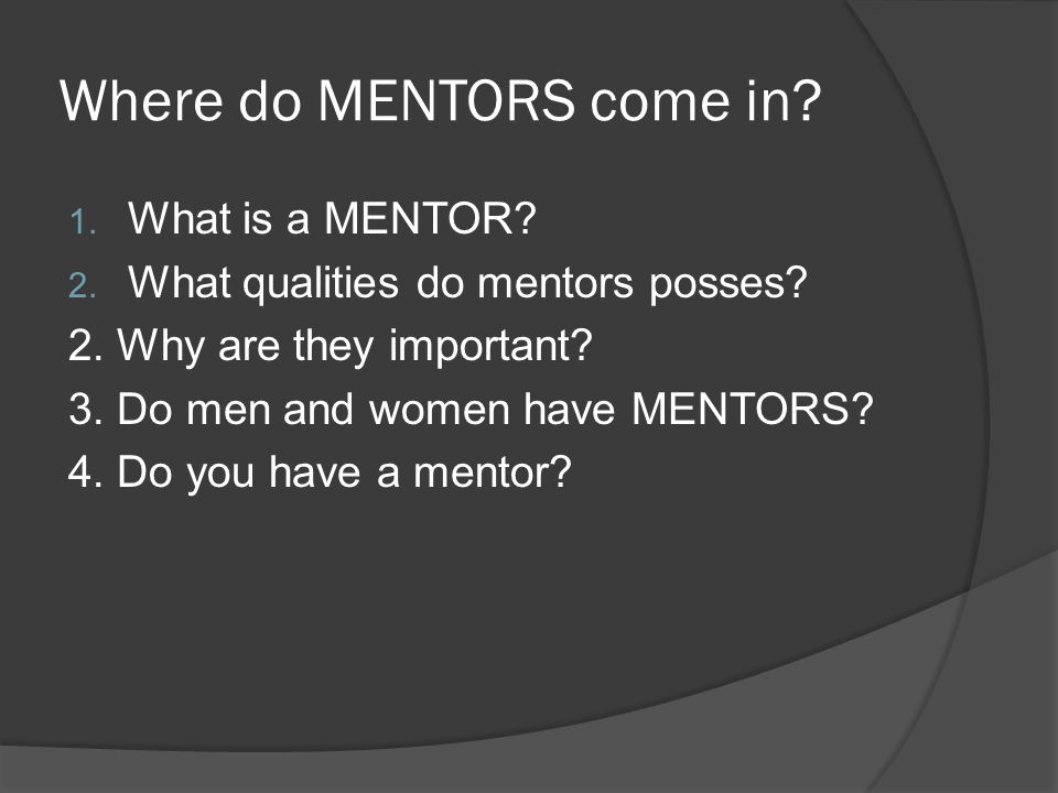 Where do MENTORS come in. 1. What is a MENTOR. 2.