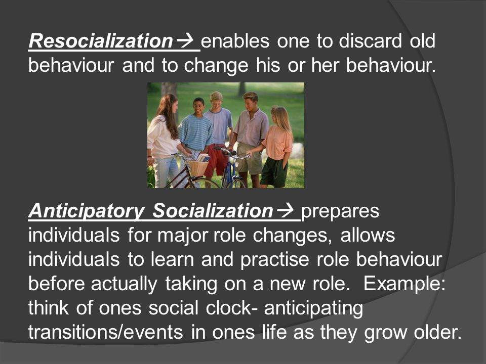 Resocialization  enables one to discard old behaviour and to change his or her behaviour.