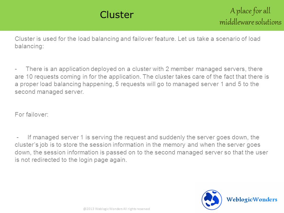 Cluster Cluster is used for the load balancing and failover feature.