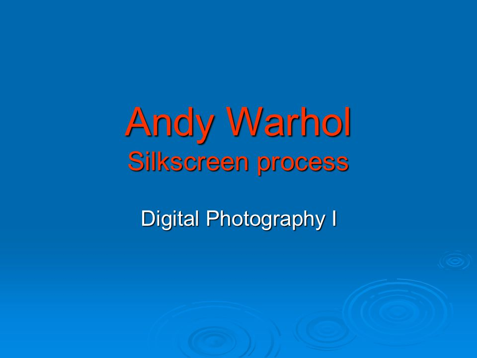 Andy Warhol Silkscreen process Digital Photography I