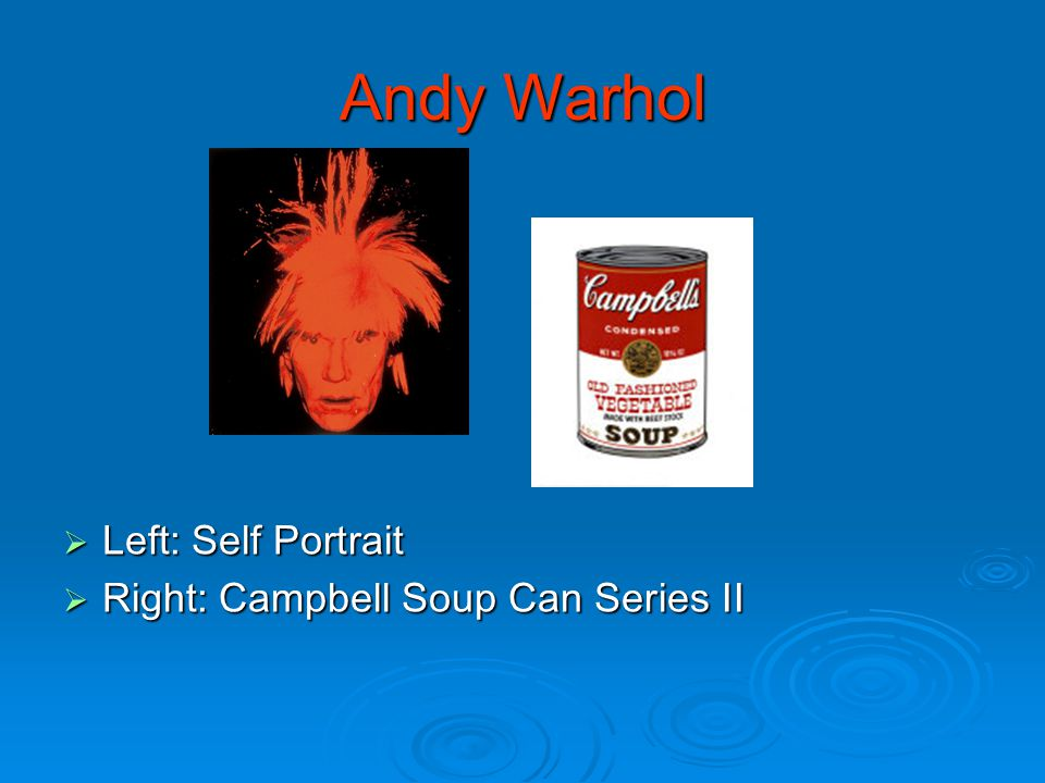Andy Warhol  Left: Self Portrait  Right: Campbell Soup Can Series II
