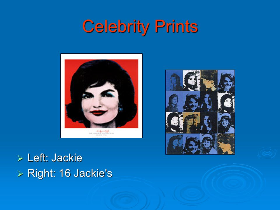 Celebrity Prints  Left: Jackie  Right: 16 Jackie s