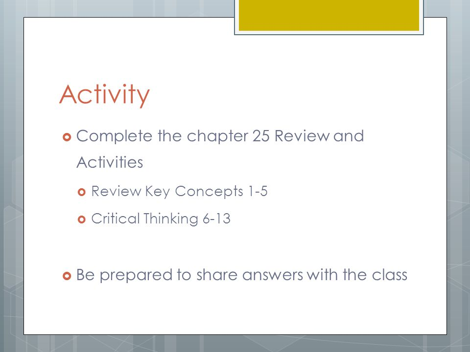 Activity  Complete the chapter 25 Review and Activities  Review Key Concepts 1-5  Critical Thinking 6-13  Be prepared to share answers with the class
