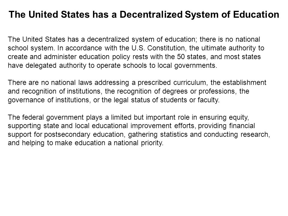 The United States has a decentralized system of education; there is no national school system.