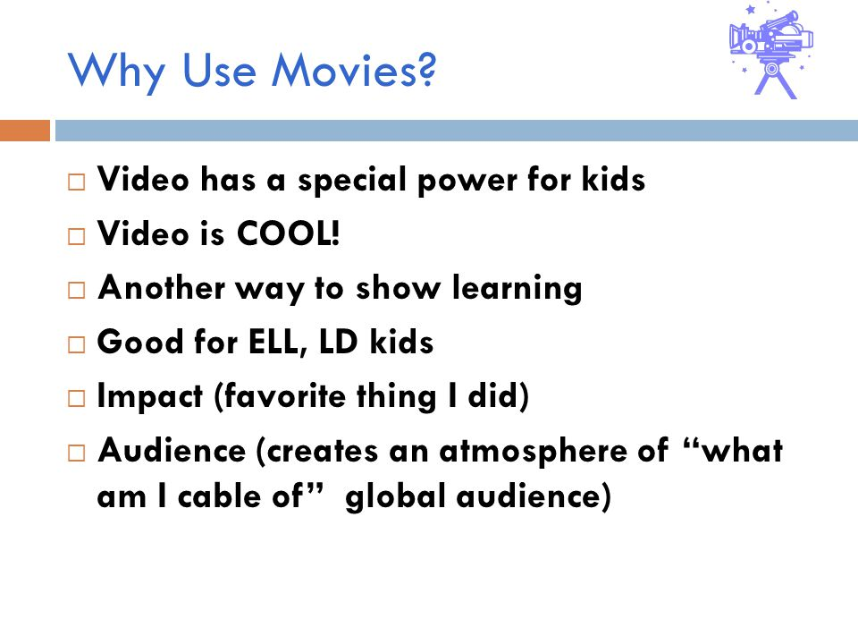 Why Use Movies.  Video has a special power for kids  Video is COOL.